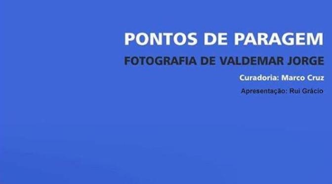 EXPOSIÇÃO DE FOTOGRAFIA DE VALDEMAR JORGE – PONTOS DE PARAGEM