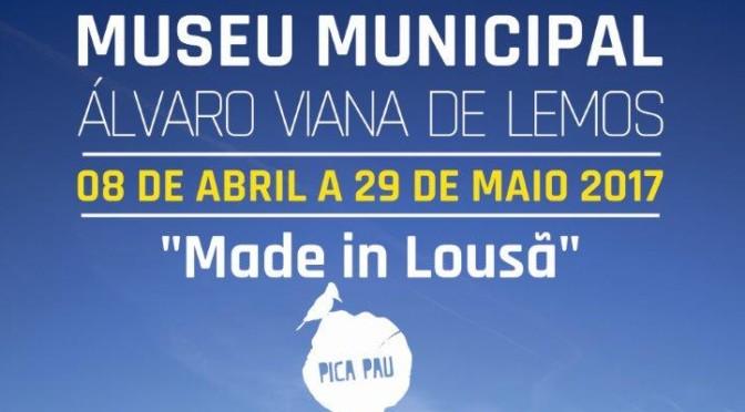 """Exposição """"made in Lousã"""" – 8 de abril a 29 de maio"""